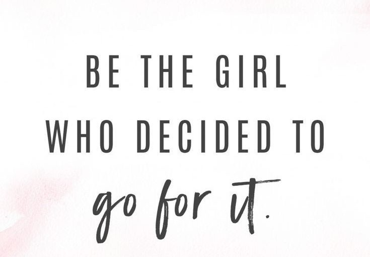 be the girl who went for it